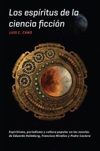 North Carolina Studies in the Romance Languages and Literatures: Los espiritus de la ciencia ficcion, Luis C. Cano