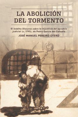 North Carolina Studies in the Romance Languages and Literatures: La abolición del tormento, José Manuel Pereiro Otero