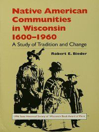 North Coast: Native American Communities in Wisconsin, 1600–1960, Robert E. Bieder