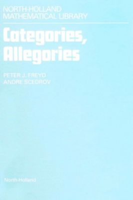 North-Holland Mathematical Library: Categories, Allegories, A. Scedrov, P. J. Freyd