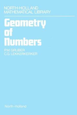 North-Holland Mathematical Library: Geometry of Numbers, Pascale Gruber, C. G. Lekkerkerker