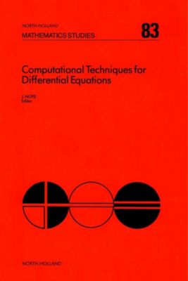 North-Holland Mathematics Studies: Computational Techniques for Differential Equations