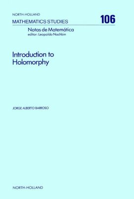 North-Holland Mathematics Studies: Introduction to Holomorphy, J. A. Barroso