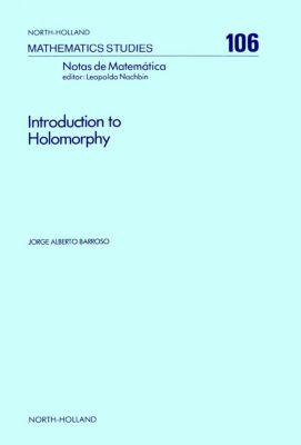 North-Holland Mathematics Studies: Introduction to Holomorphy, J. A. Barroso