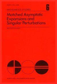 North-Holland Mathematics Studies: Matched Asymptotic Expansions and Singular Perturbations