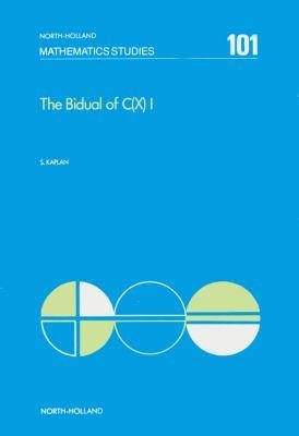 North-Holland Mathematics Studies: The Bidual of C(X) I, S. Kaplan