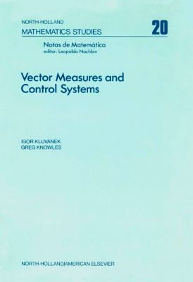 North-Holland Mathematics Studies: Vector Measures and Control Systems