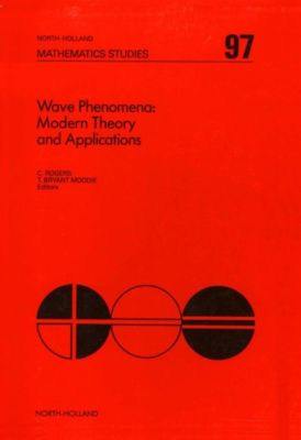 North-Holland Mathematics Studies: Wave Phenomena: Modern Theory and Applications
