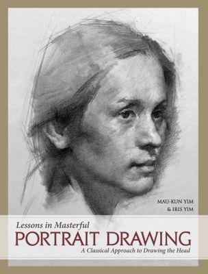North Light Books: Lessons in Masterful Portrait Drawing, Iris Yim, Mau-Kun Yim