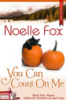 North Pole, Alaska: You Can Count On Me (North Pole, Alaska, #10), Noelle Fox