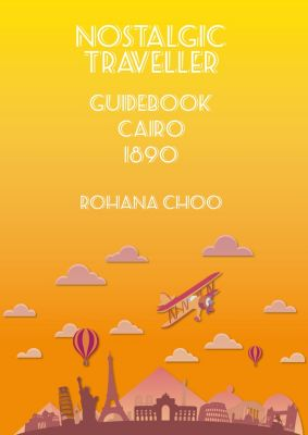 Nostalgic Traveller: Nostalgic Traveller: 1890 Guidebook CAIRO, Rohana Choo