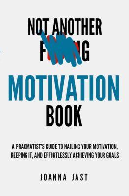 Not Another Motivation Book, Joanna Jast
