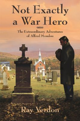 Not Exactly a War Hero: The Extraordinary Adventures of Alfred Mondou, Ray Verdon
