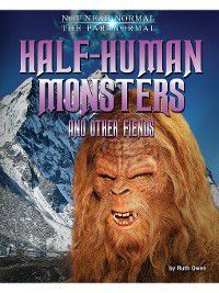 Not Near Normal: The Paranormal: Half-Human Monsters and Other Fiends, Ruth Owen