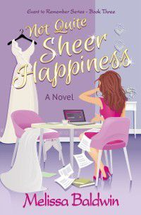 Not Quite Sheer Happiness (Event to Remember Series- Book 3), Melissa Baldwin
