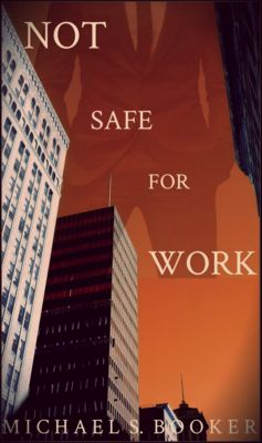 Not Safe For Work, Michael S. Booker