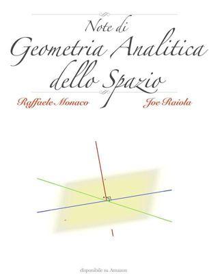 Note di Geometria Analitica dello Spazio, Joe Raiola, Raffaele Monaco