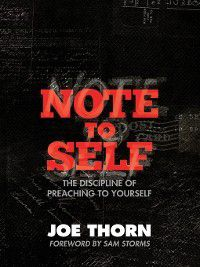 Note to Self (Foreword by Sam Storms), Joe Thorn