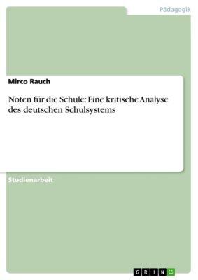 Noten für die Schule: Eine kritische Analyse des deutschen Schulsystems, Mirco Rauch