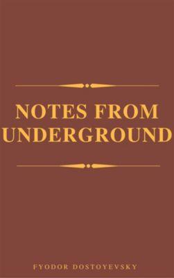 Notes From The Underground, Fyodor Mikhailovich Dostoyevsky