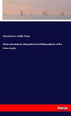 Notes Genealogical, Biographical and Bibliographical, of the Prime Family, Edward Dorr Griffin Prime