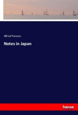 Notes in Japan, Alfred Parsons