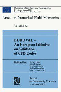 Notes on Numerical Fluid Mechanics and Multidisciplinary Design: EUROVAL - An European Initiative on Validation of CFD Codes, Werner Haase, Eberhard Elsholz, Dieter Schwamborn, Michael Leschziner, Frans Brandsma