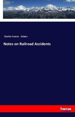 Notes on Railroad Accidents, Charles Francis Adams