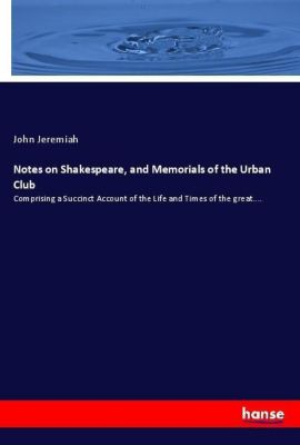 Notes on Shakespeare, and Memorials of the Urban Club, John Jeremiah