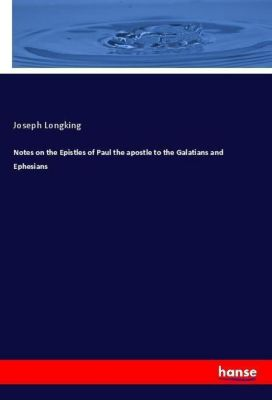 Notes on the Epistles of Paul the apostle to the Galatians and Ephesians, Joseph Longking