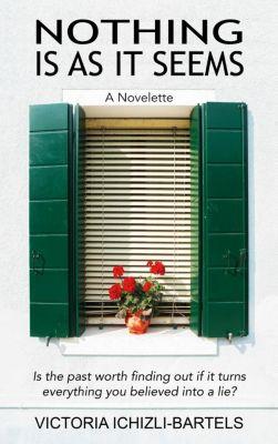 Nothing Is As It Seems: A Novelette, Victoria Ichizli-Bartels