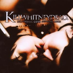 Nothing Less Nothing More, Killwhitneydead