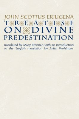 Notre Dame Texts in Medieval Culture: Treatise on Divine Predestination, John Scottus Eriugena
