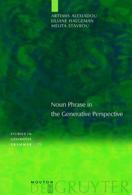 Noun Phrase in the Generative Perspective, Artemis Alexiadou, Liliane Haegeman, Melita Stavrou