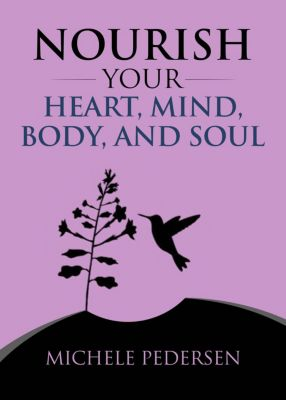 Nourish Your Heart, Mind, Body, And Soul, Michele Pedersen
