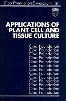 Novartis Foundation Symposium: Applications of Plant Cell and Tissue Culture