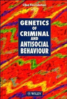 Novartis Foundation Symposium: Genetics of Criminal and Antisocial Behaviour