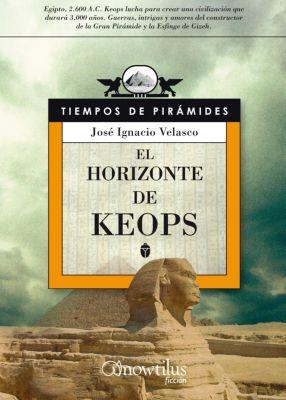 Novela Histórica: El horizonte de Keops, José Ignacio Velasco Montes