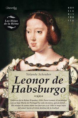 Novela Histórica: Leonor de habsburgo, Yolanda Scheuber de Lovaglio