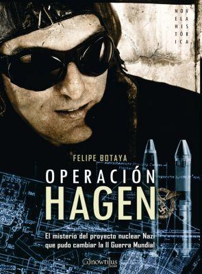 Novela Histórica: Operacion Hagen, Felipe Botaya García