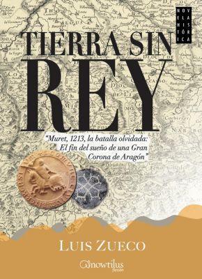 Novela Histórica: Tierra sin rey, Luis Zueco Giménez