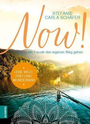 NOW! Lebe wild, frei und wunderbar - Stefanie Carla Schäfer pdf epub