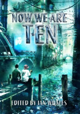 Now We Are Ten, Tricia Sullivan, Eric Brown, Genevieve Cogman, Nancy Kress, Ian Mcdonald, Adrian Tchaikovsky, Jaine Fenn, Bryony Pearce, Jack Skillingstead, Peter F. Hamilton, Nina Allan, E. J. Swift, J. A. Christy, Rose Biggin