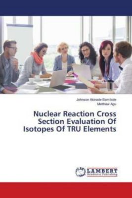 Nuclear Reaction Cross Section Evaluation Of Isotopes Of TRU Elements, Johnson Akinade Bamikole, Matthew Agu