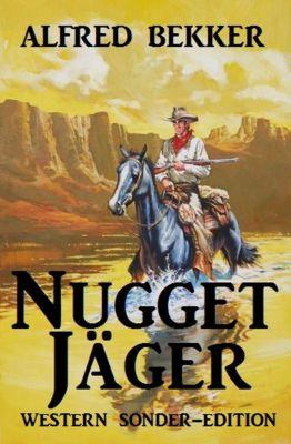 Nugget-Jäger: Western Sonder-Edition, Alfred Bekker