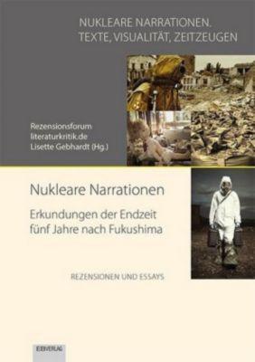 Nukleare Narrationen. Erkundungen der Endzeit fünf Jahre nach Fukushima