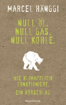 Null Öl. Null Gas. Null Kohle., Marcel Hänggi