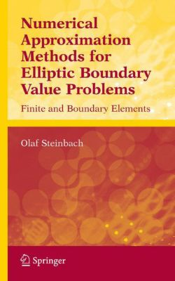 Numerical Approximation Methods for Elliptic Boundary Value Problems, Olaf Steinbach