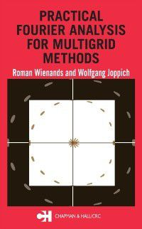 Numerical Insights: Practical Fourier Analysis for Multigrid Methods, Roman Wienands, Wolfgang Joppich