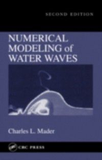 Numerical Modeling of Water Waves, Charles L. Mader